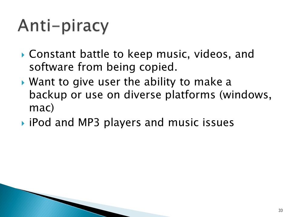 Anti-piracy Constant battle to keep music, videos, and software from being copied.