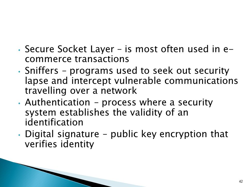 Secure Socket Layer – is most often used in e- commerce transactions