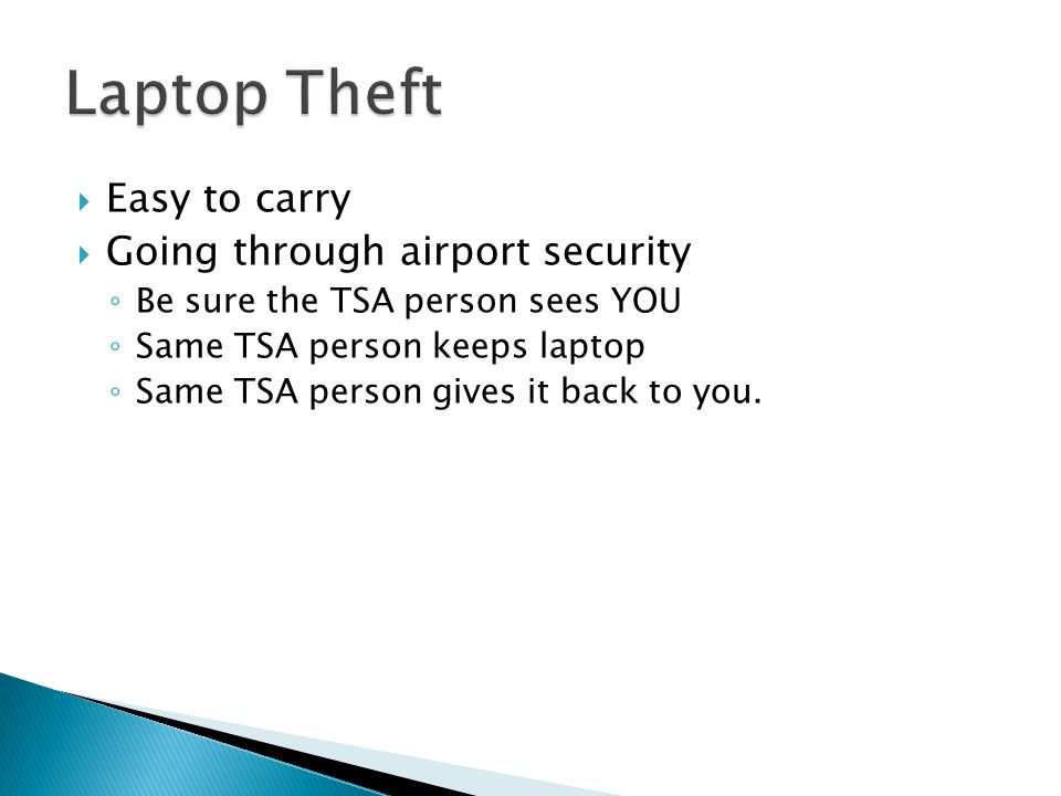 Laptop Theft Easy to carry Going through airport security