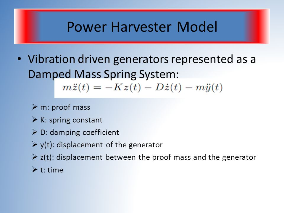 Power Harvester Model Vibration driven generators represented as a Damped Mass Spring System: m: proof mass.