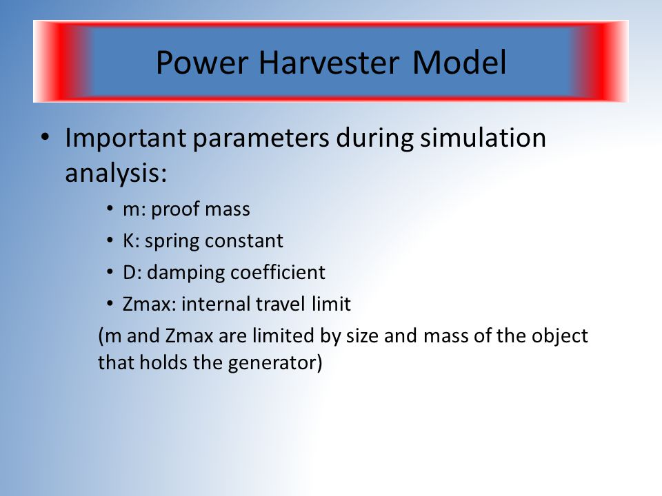 Power Harvester Model Important parameters during simulation analysis: