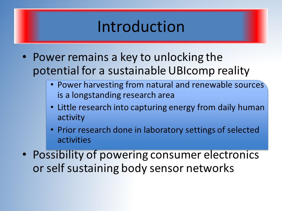 Introduction Power remains a key to unlocking the potential for a sustainable UBIcomp reality.