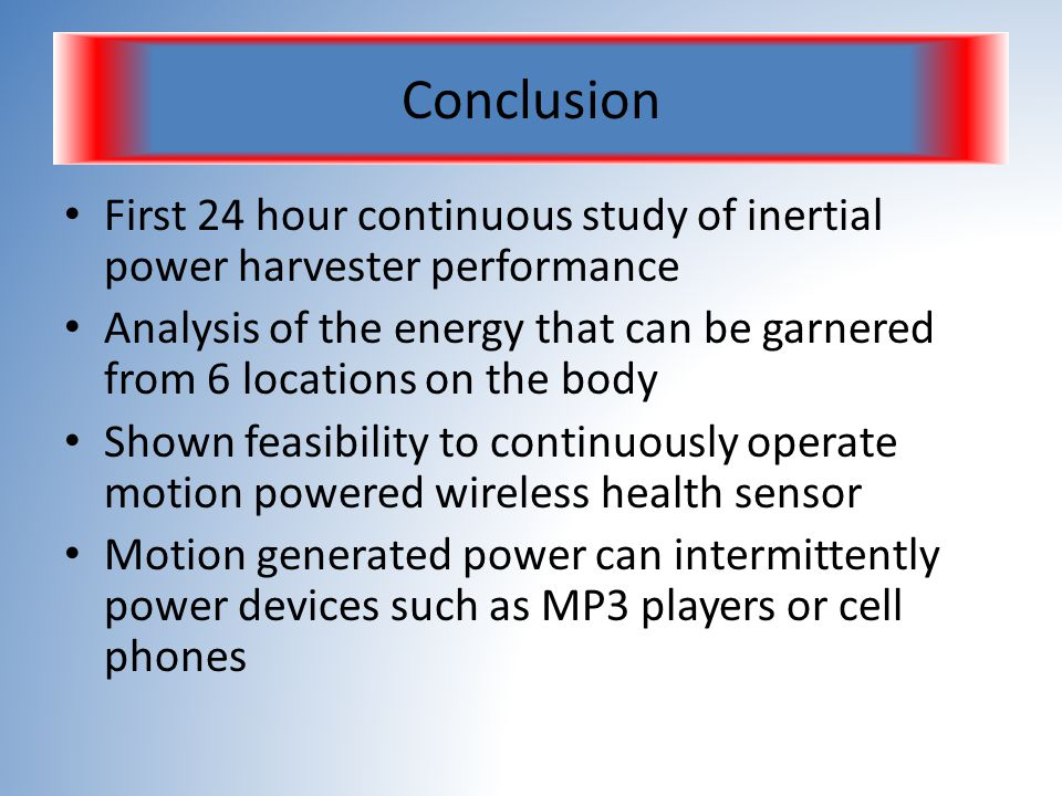 Conclusion First 24 hour continuous study of inertial power harvester performance.