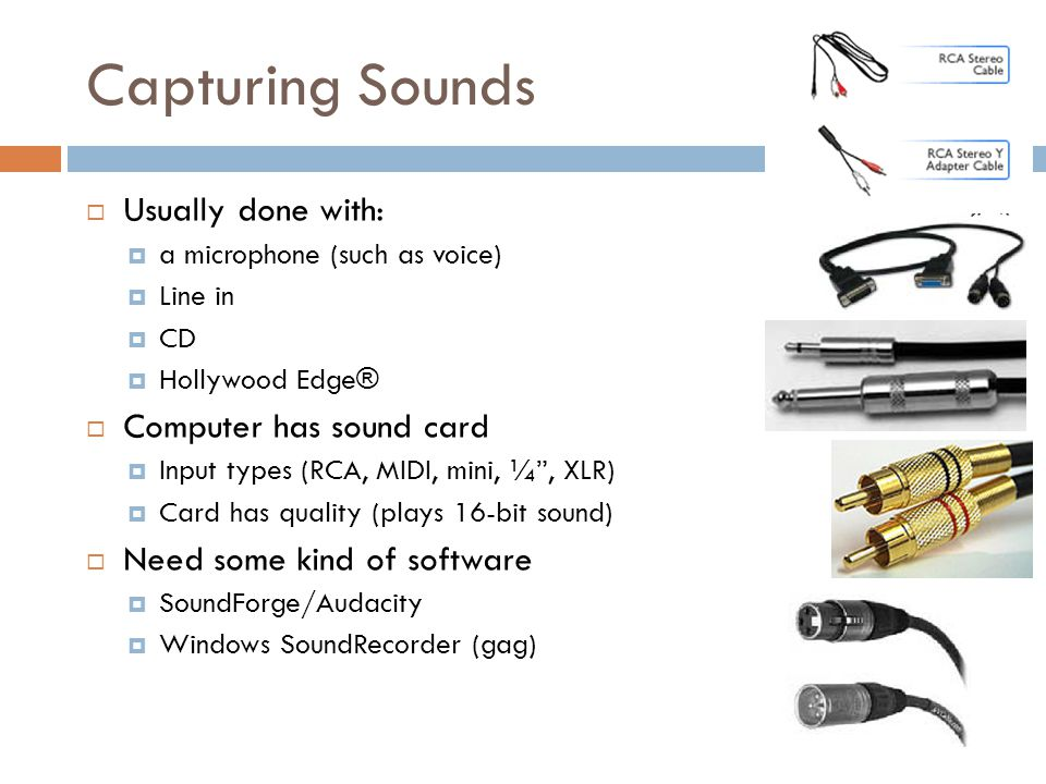 Capturing Sounds Usually done with: Computer has sound card