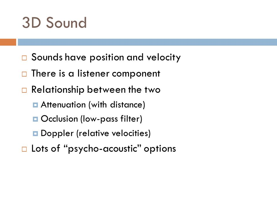 3D Sound Sounds have position and velocity