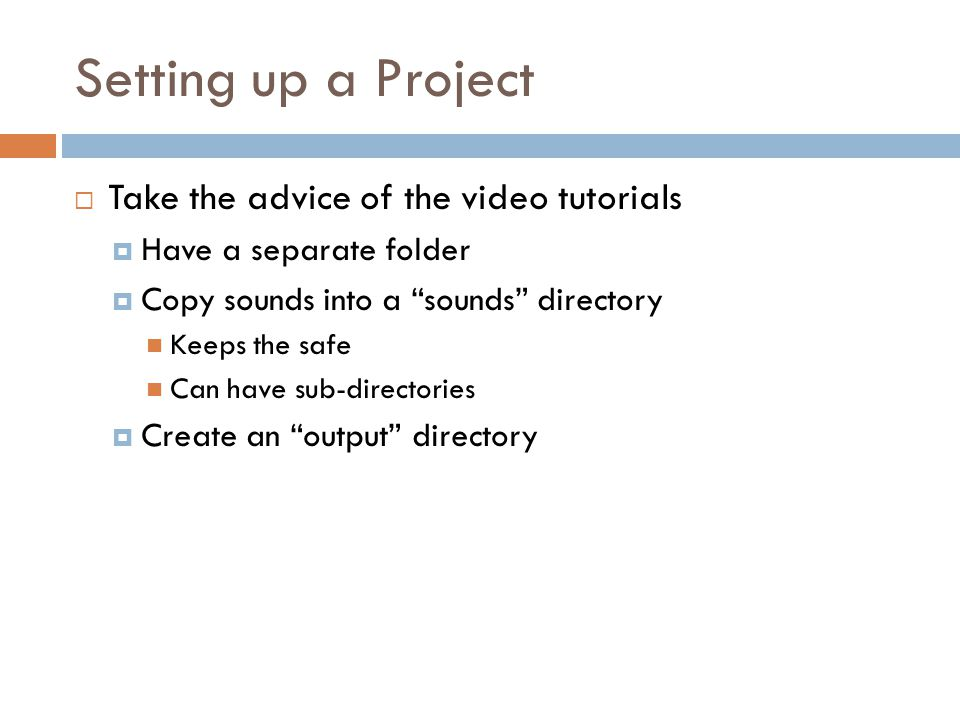 Setting up a Project Take the advice of the video tutorials