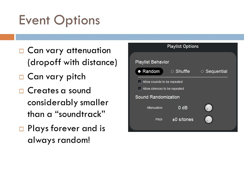 Event Options Can vary attenuation (dropoff with distance)
