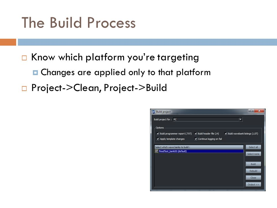 The Build Process Know which platform you're targeting
