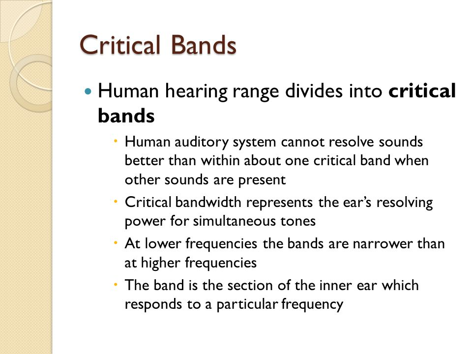 Critical Bands Human hearing range divides into critical bands
