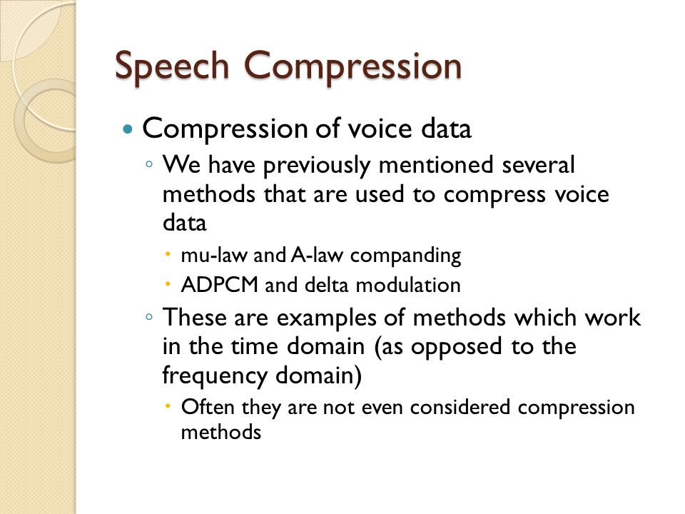 Speech Compression Compression of voice data