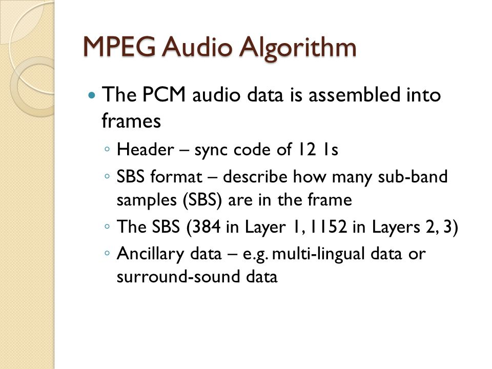 MPEG Audio Algorithm The PCM audio data is assembled into frames