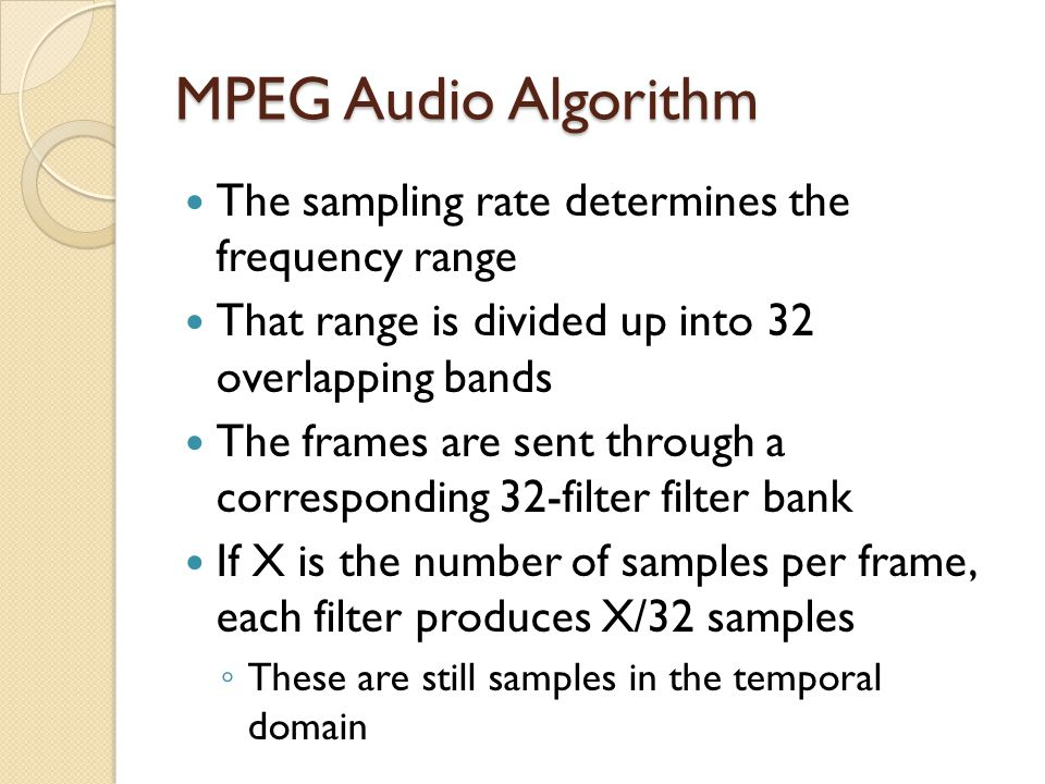 MPEG Audio Algorithm The sampling rate determines the frequency range