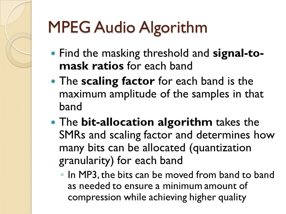 MPEG Audio Algorithm Find the masking threshold and signal-to- mask ratios for each band.
