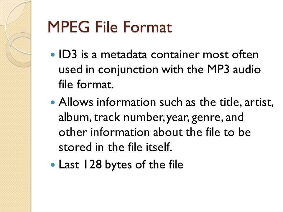 MPEG File Format ID3 is a metadata container most often used in conjunction with the MP3 audio file format.
