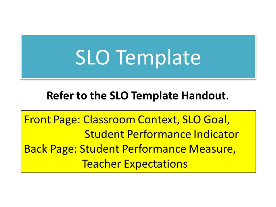 Refer to the SLO Template Handout.