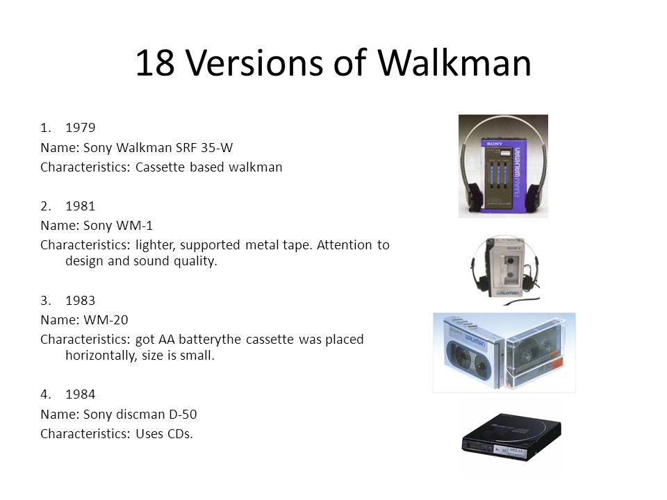 18 Versions of Walkman 1. 1979 Name: Sony Walkman SRF 35-W