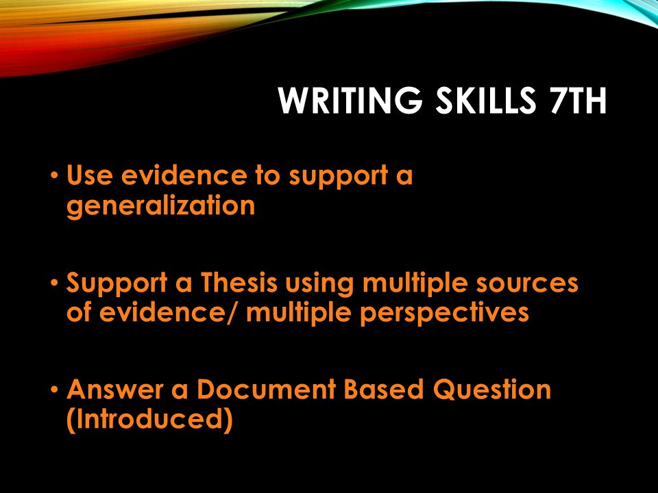 Writing Skills 7th Use evidence to support a generalization