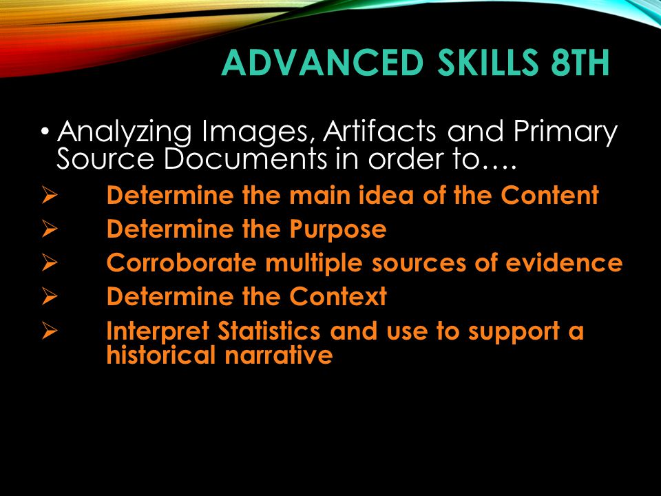 Advanced Skills 8th Analyzing Images, Artifacts and Primary Source Documents in order to…. Determine the main idea of the Content.