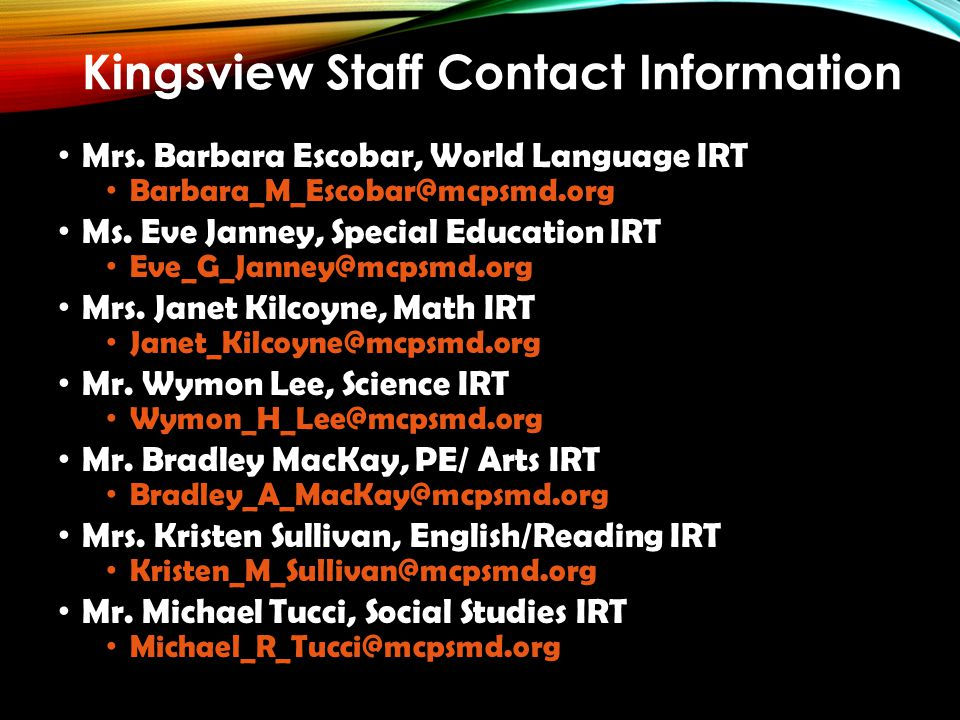Kingsview Staff Contact Information Mrs. Barbara Escobar, World Language IRT. Barbara_M_Escobar@mcpsmd.org.