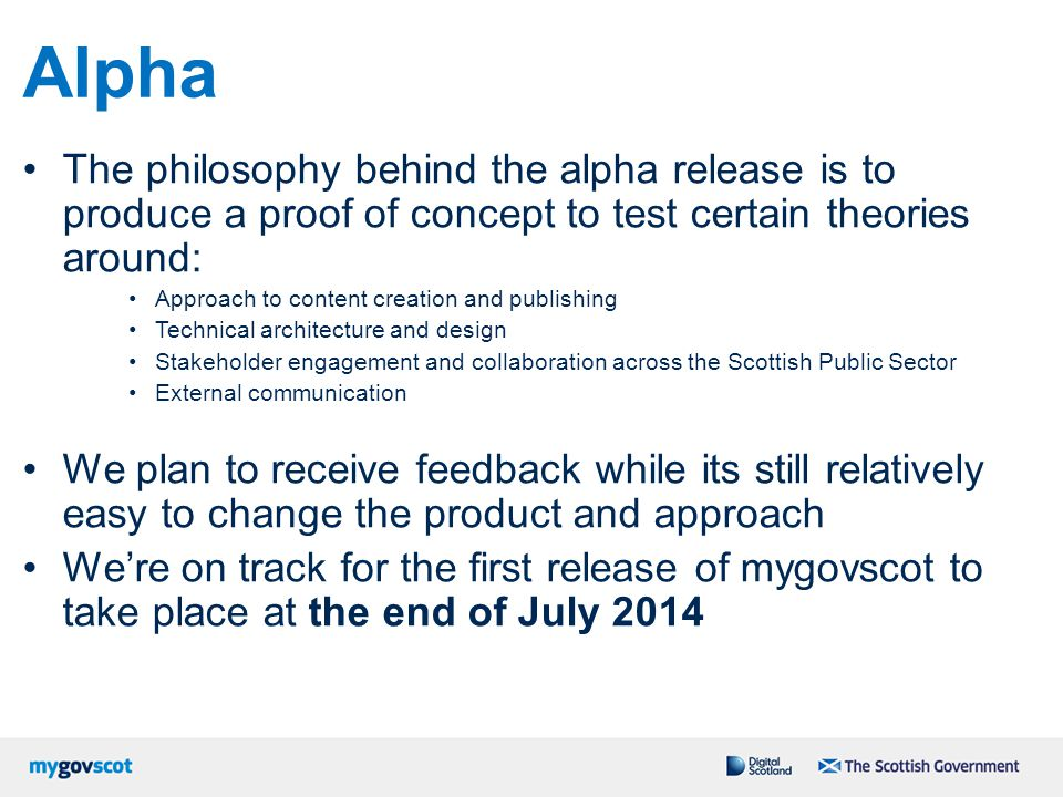 Alpha The philosophy behind the alpha release is to produce a proof of concept to test certain theories around: