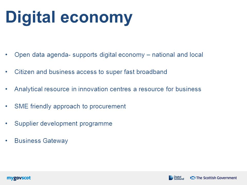 Digital economy Open data agenda- supports digital economy – national and local. Citizen and business access to super fast broadband.
