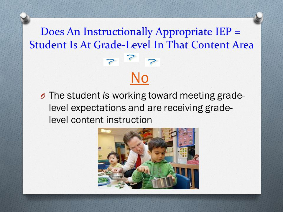 Does An Instructionally Appropriate IEP = Student Is At Grade-Level In That Content Area