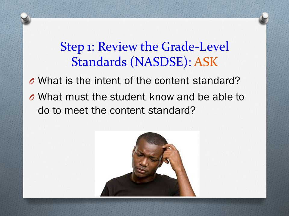 Step 1: Review the Grade-Level Standards (NASDSE): ASK
