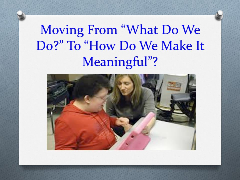 Moving From What Do We Do To How Do We Make It Meaningful