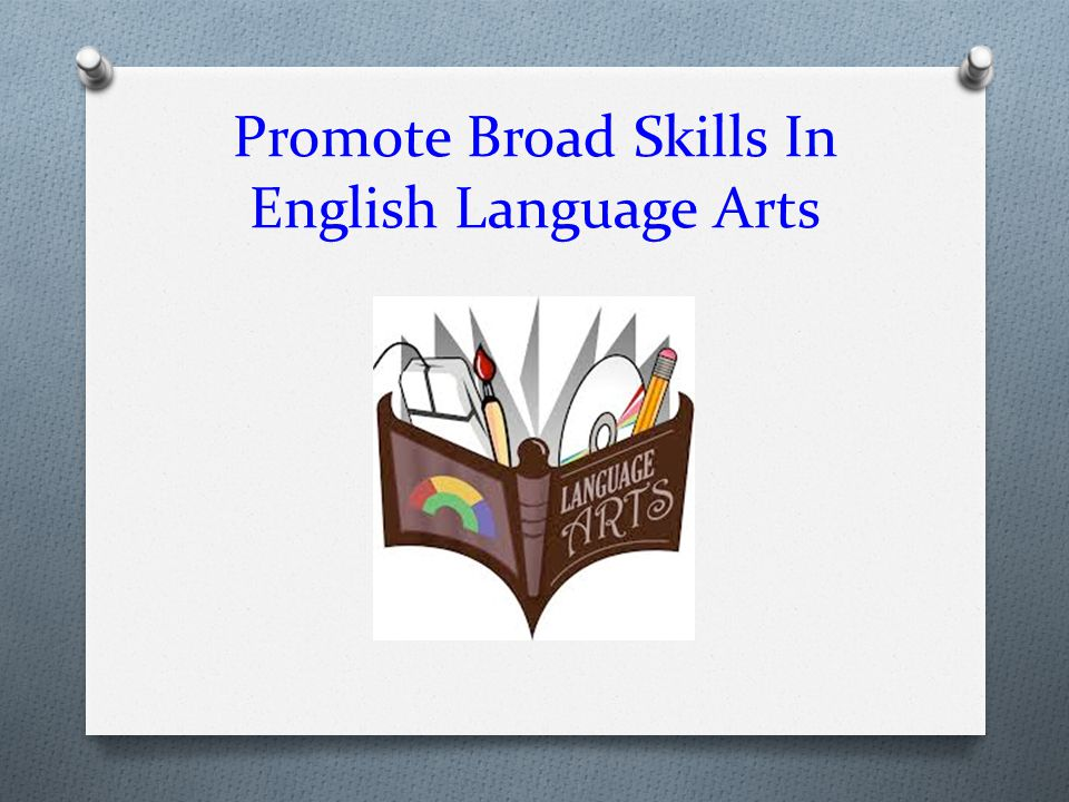 Promote Broad Skills In English Language Arts