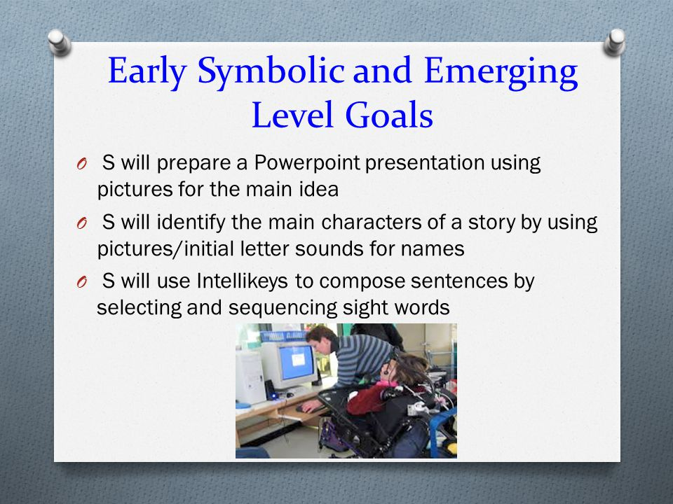 Early Symbolic and Emerging Level Goals