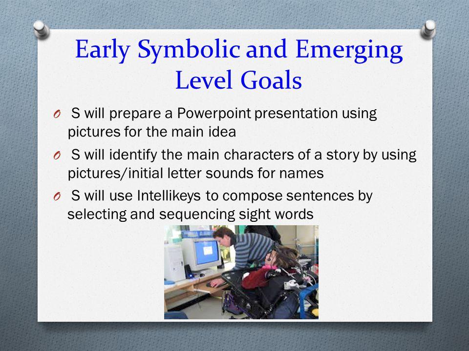 Early Symbolic and Emerging Level Goals