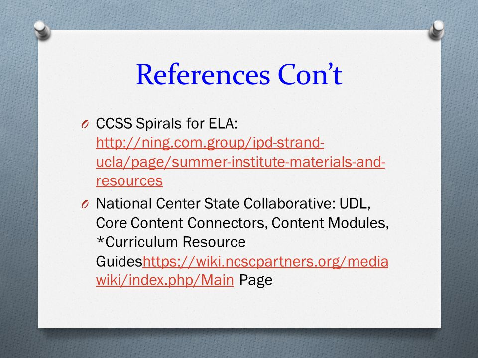 References Con't CCSS Spirals for ELA: http://ning.com.group/ipd-strand-ucla/page/summer-institute-materials-and-resources.