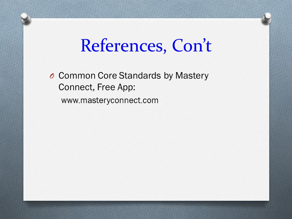 References, Con't Common Core Standards by Mastery Connect, Free App: