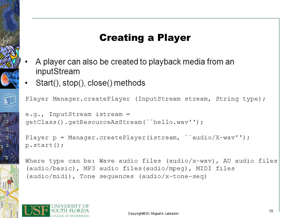 Creating a Player A player can also be created to playback media from an inputStream. Start(), stop(), close() methods.