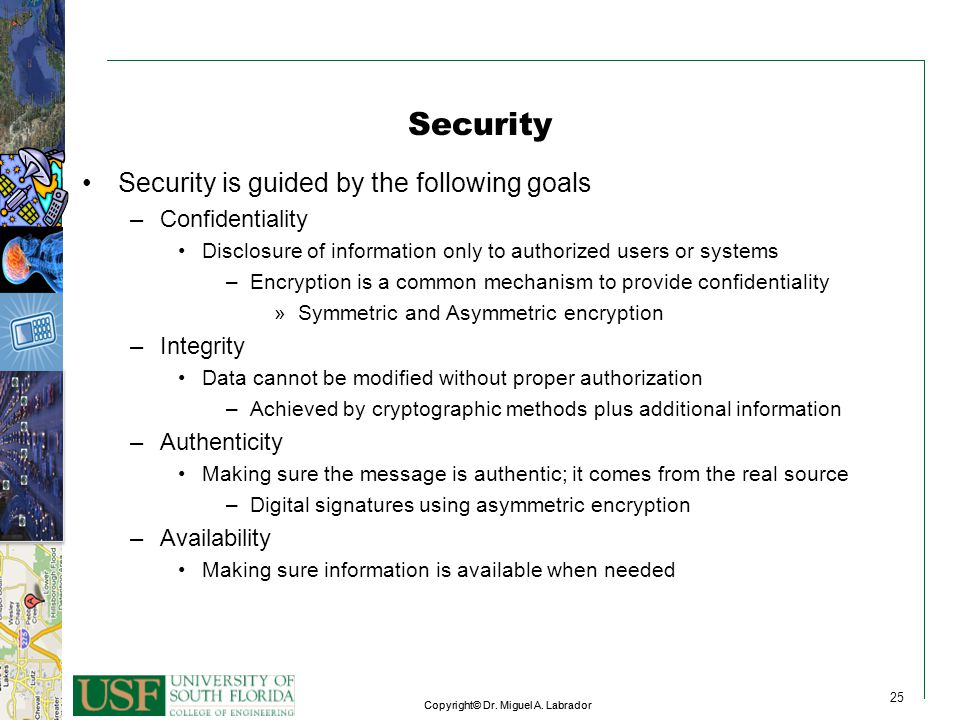 Security Security is guided by the following goals Confidentiality