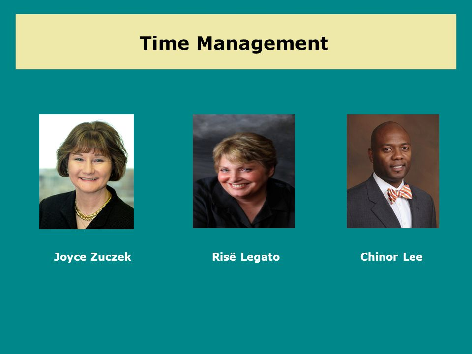 Time Management Joyce Zuczek Risë Legato Chinor Lee