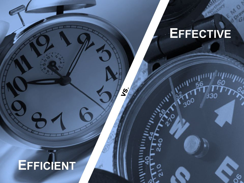 Effective Efficient vs.