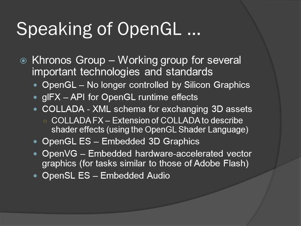 Speaking of OpenGL … Khronos Group – Working group for several important technologies and standards.