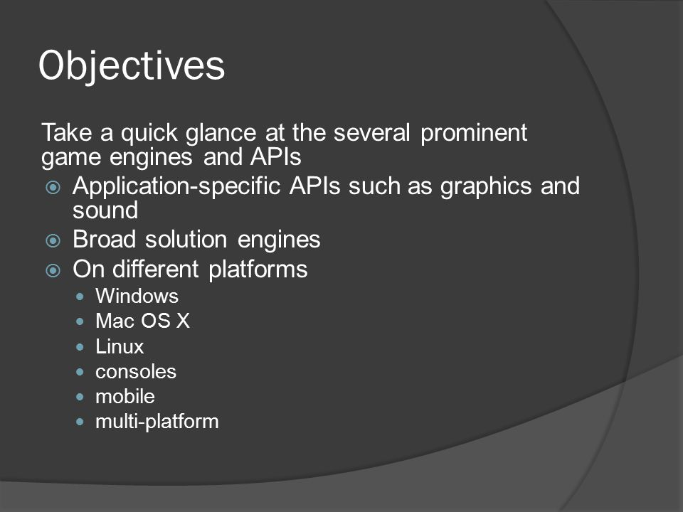 Objectives Take a quick glance at the several prominent game engines and APIs. Application-specific APIs such as graphics and sound.