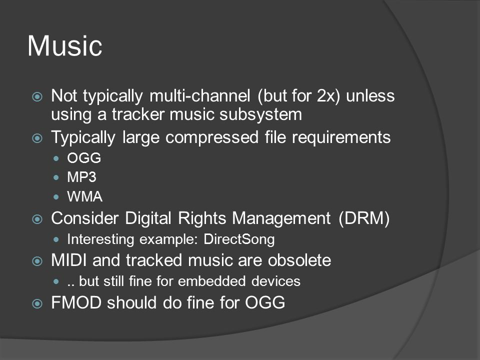 Music Not typically multi-channel (but for 2x) unless using a tracker music subsystem. Typically large compressed file requirements.