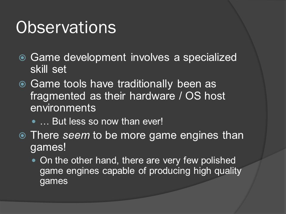 Observations Game development involves a specialized skill set