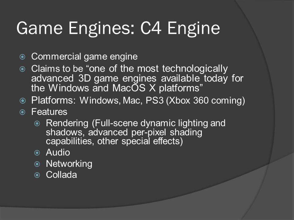 Game Engines: C4 Engine Platforms: Windows, Mac, PS3 (Xbox 360 coming)