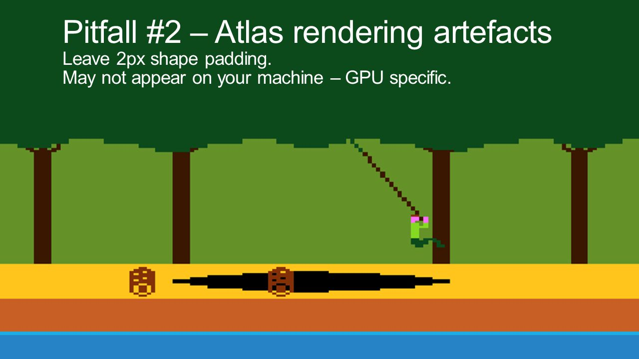 Pitfall #2 – Atlas rendering artefacts Leave 2px shape padding.