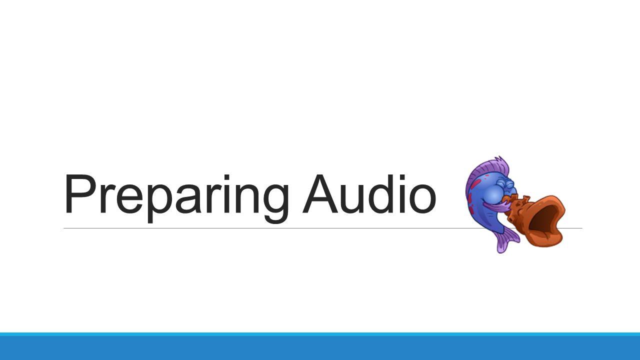 Preparing Audio