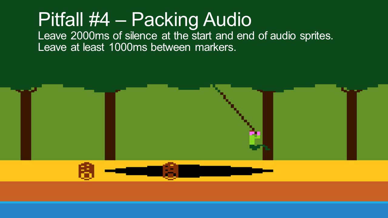 Pitfall #4 – Packing Audio Leave 2000ms of silence at the start and end of audio sprites.