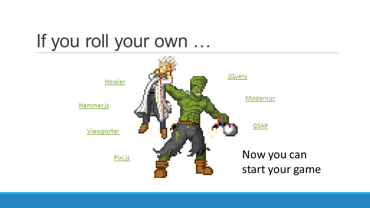 If you roll your own … Now you can start your game jQuery Howler