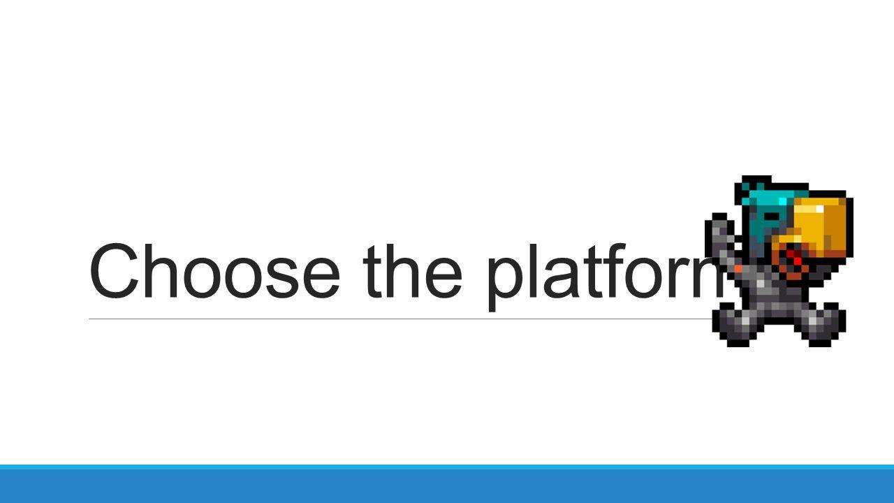 Choose the platform