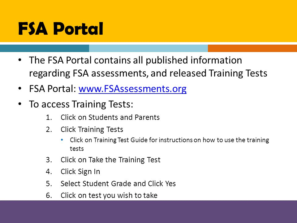 FSA Portal The FSA Portal contains all published information regarding FSA assessments, and released Training Tests.