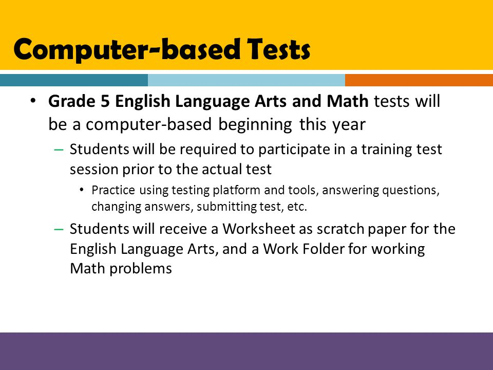 Computer-based Tests Grade 5 English Language Arts and Math tests will be a computer-based beginning this year.