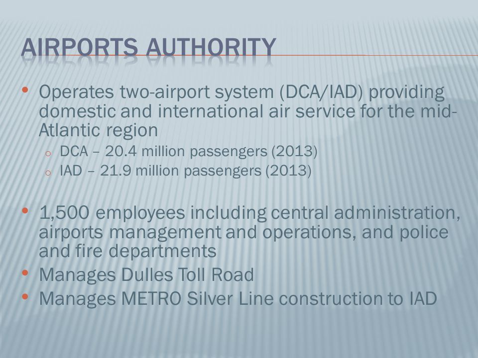 Airports Authority Operates two-airport system (DCA/IAD) providing domestic and international air service for the mid-Atlantic region.